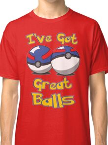 I've Got Great Balls Classic T-Shirt