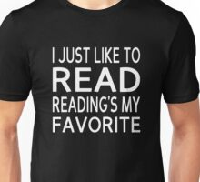 I Just Like To Read, Reading's My Favorite Unisex T-Shirt
