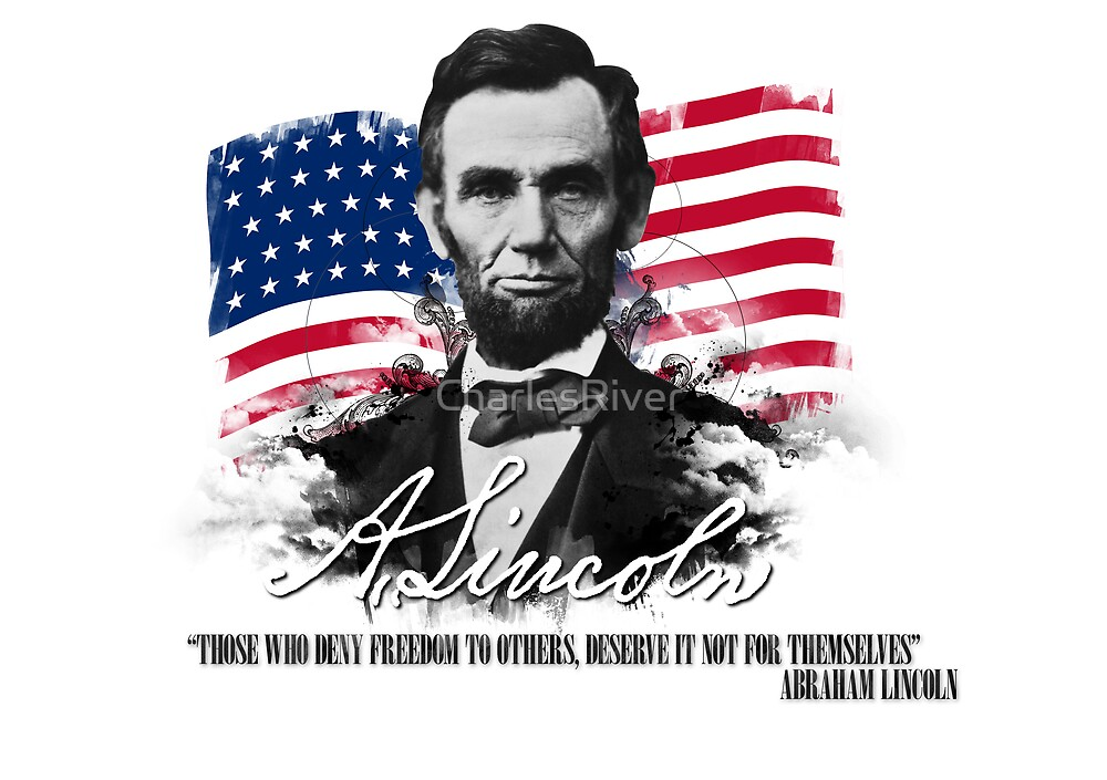 """Abraham Lincoln """"Those who deny freedom to others"""" by CharlesRiver"""