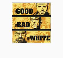 the good, the bad, and the white Unisex T-Shirt