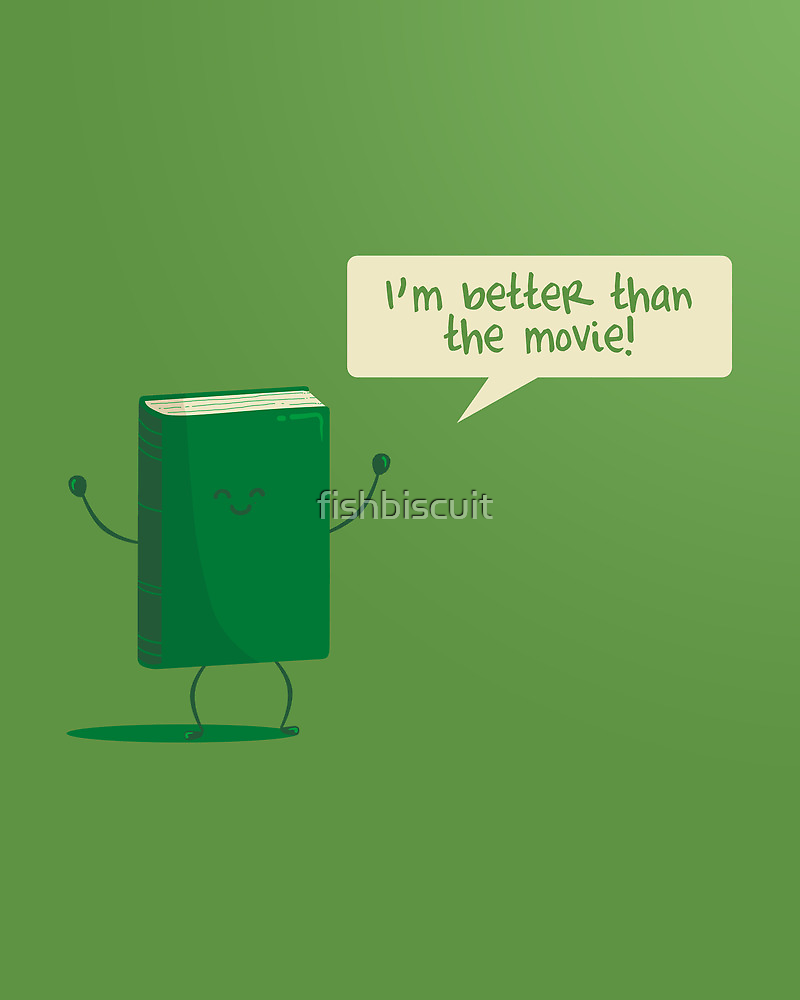 Better than the Movie by fishbiscuit