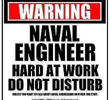 Warning Naval Engineer Hard At Work Do Not Disturb by cmmei