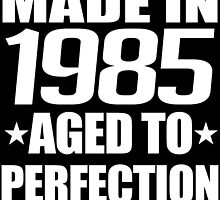 MADE IN 1985 AGED TO PERFECTION by yuantees