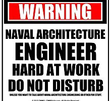 Warning Naval Architecture Engineer Hard At Work Do Not Disturb by cmmei