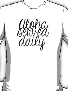 Aloha Served Daily T-Shirt