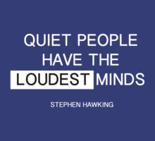Quiet people have the loudest minds - stephen hawking T-Shirt