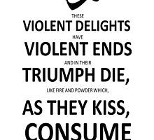 Shakespeare These Violent Delights have Violent Ends  by Alexandrico