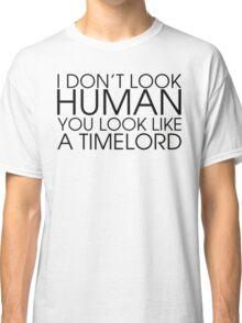 I DON'T LOOK HUMAN Classic T-Shirt