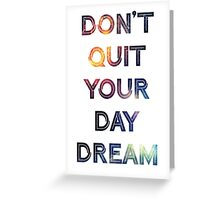 Don't Quit Your Daydream Greeting Card