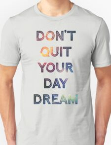 Don't Quit Your Daydream T-Shirt