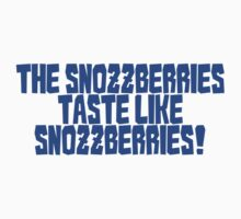 The snozzberries taste like snozzberries!  by digerati