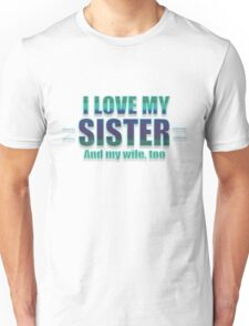 Love my Sister (and wife) .:Blue:. Unisex T-Shirt