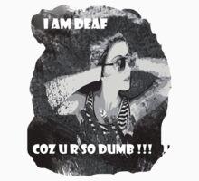 I am deaf coz u r so dumb !!! Kids Clothes
