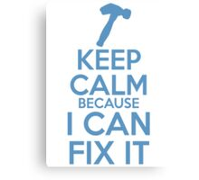 Keep Calm because I Can Fix It Canvas Print