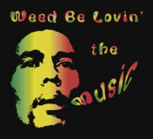 Weed Be Lovin' the Music by HomeTimeArt