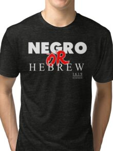NEGRO OR HEBREW? BLK Tri-blend T-Shirt