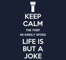 Keep Calm, The Thief He Kindly Spoke. Life Is But a Joke by rydrew