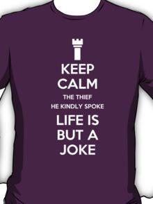 Keep Calm, The Thief He Kindly Spoke. Life Is But a Joke T-Shirt