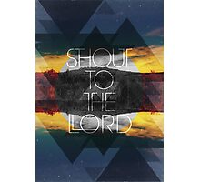 Shout to the Lord Photographic Print