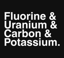 Fluorine & Uranium & Carbon & Potassium. by squidyes