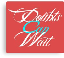 Doubts Can Wait Cool Typography Canvas Print