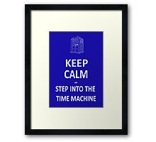 Keep Calm and Step into the Time Machine Framed Print