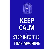 Keep Calm and Step into the Time Machine Photographic Print