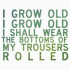 i grow old by oohlalaprufrock
