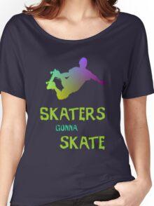 Skaters Gonna Skate Women's Relaxed Fit T-Shirt