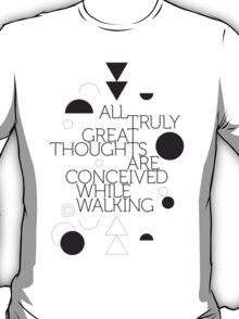 All truly great thoughts are concieved while walking T-Shirt