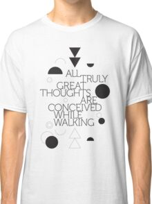 All truly great thoughts are concieved while walking Classic T-Shirt