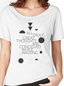 All truly great thoughts are concieved while walking Women's Relaxed Fit T-Shirt