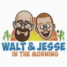 Walt & Jesse in the Morning! by Jon  Defreest