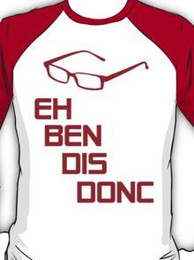 EH BEN DIS DONC ?! T-Shirt