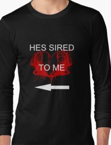 He's sired to me Long Sleeve T-Shirt