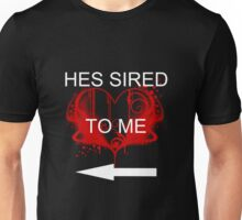 He's sired to me Unisex T-Shirt