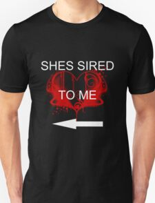 She's sired to me Unisex T-Shirt