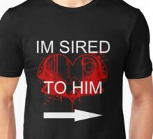 I'm sired to him Unisex T-Shirt
