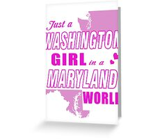 Just a WASHINGTON Girl in a MARYLAND world Greeting Card