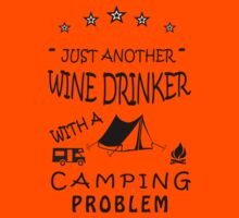JUST ANOTHER WINE DRINKER WITH A CAMPING PROBLEM by annasarp