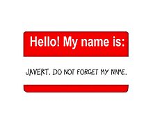 My name is Javert. Do not forget my name. by Kat Murphy-Nemsik