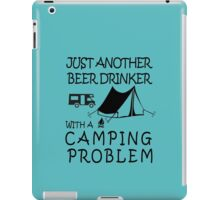 JUST ANOTHER BEER DRINKER WITH A CAMPING PROBLEM iPad Case/Skin