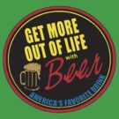 "Get More Out of Life ""Beer!"" by BUB THE ZOMBIE"