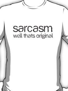 Sarcasm, well that's original T-Shirt