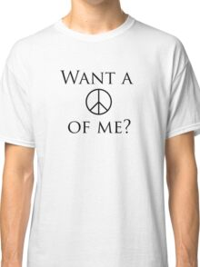 Want a peace of me? Classic T-Shirt