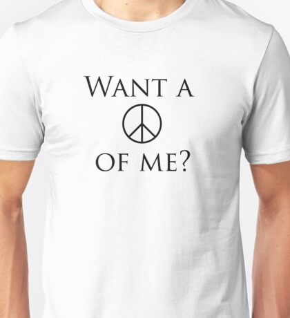 Want a peace of me? Unisex T-Shirt