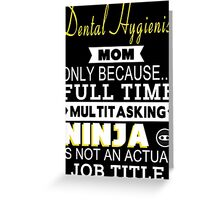 Dental Hygienist Mom Only Because Full Time Multitasking Ninja Is Not An Actual Job Title - Tshirts & Accessories Greeting Card