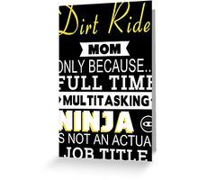 Dirt Rider Mom Only Because Full Time Multitasking Ninja Is Not An Actual Job Title - Tshirts & Accessories Greeting Card