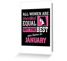 All Women Are Created Equal But The Best Are Born In January. Greeting Card