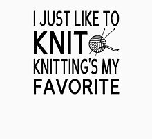 I Just Like To Knit, Knitting's My Favorite Unisex T-Shirt